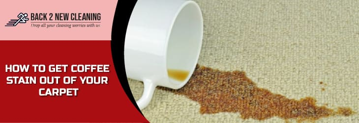 HOW TO GET COFFEE STAIN OUT OF YOUR CARPET