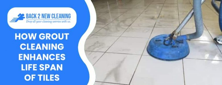 How Grout Cleaning Enhances Life Span of Tiles